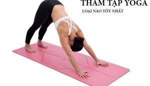 Tư vấn mua thảm tập Yoga loại nào tốt nhất